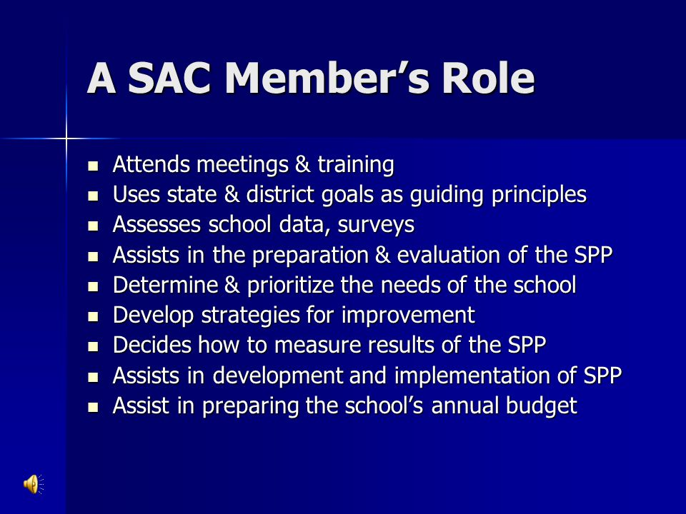 A SAC Member's Role Attends meetings & training