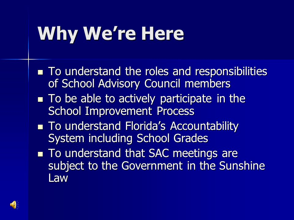 Why We're Here To understand the roles and responsibilities of School Advisory Council members.