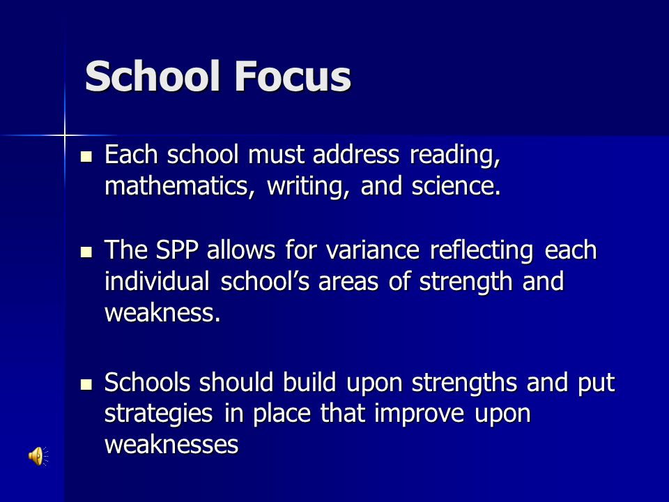 School Focus Each school must address reading, mathematics, writing, and science.