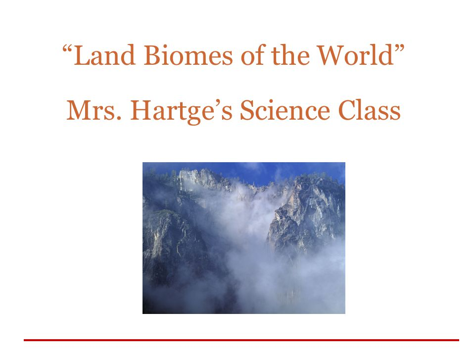 Land Biomes of the World Mrs. Hartge's Science Class