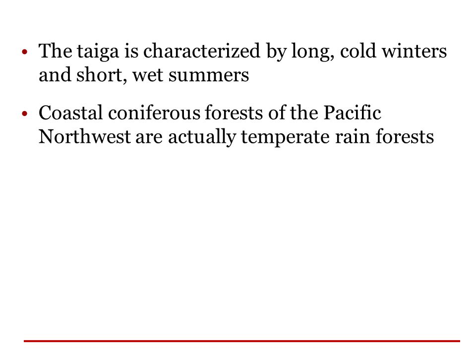 The taiga is characterized by long, cold winters and short, wet summers