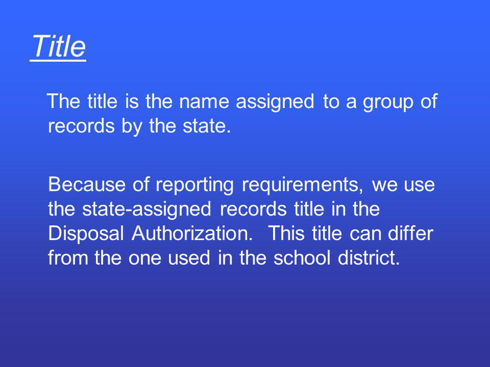 Title The title is the name assigned to a group of records by the state.