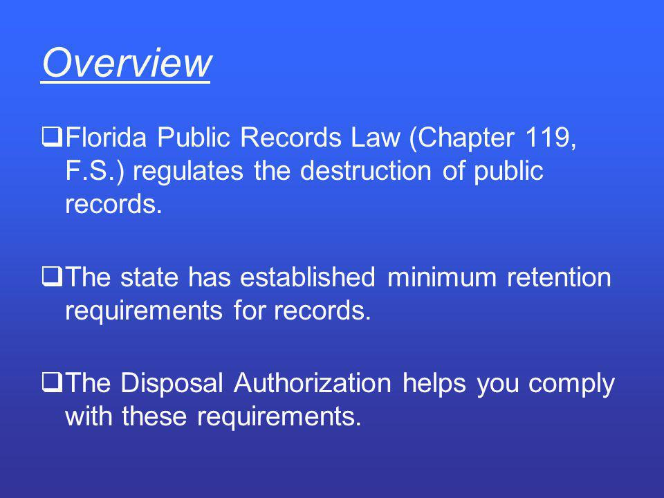 Overview Florida Public Records Law (Chapter 119, F.S.) regulates the destruction of public records.