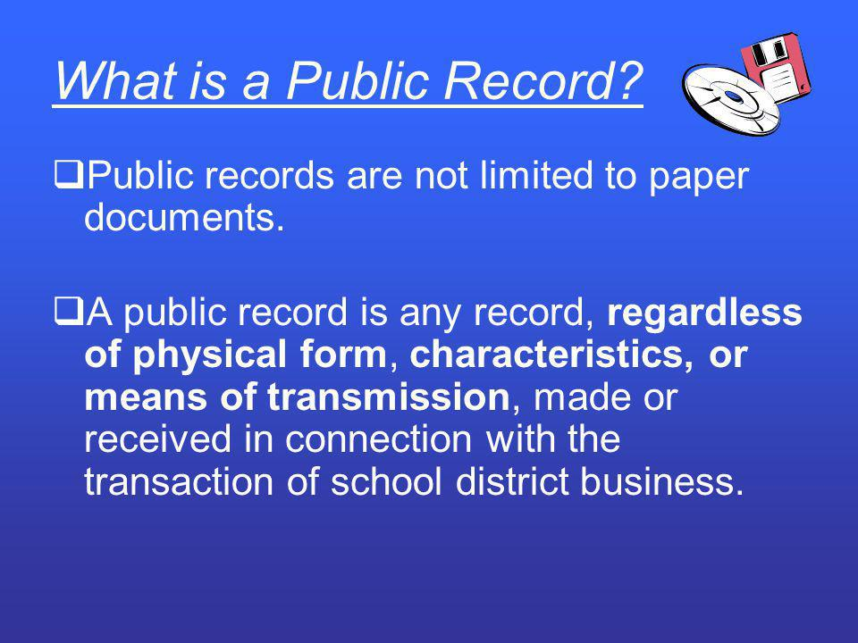 What is a Public Record Public records are not limited to paper documents.