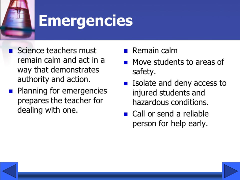 Emergencies Science teachers must remain calm and act in a way that demonstrates authority and action.