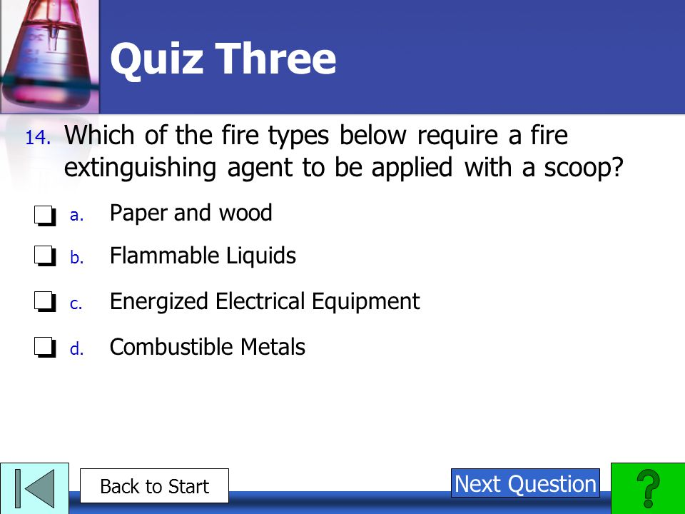 Quiz Three Which of the fire types below require a fire extinguishing agent to be applied with a scoop