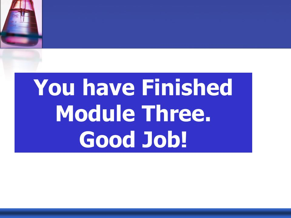 You have Finished Module Three. Good Job!