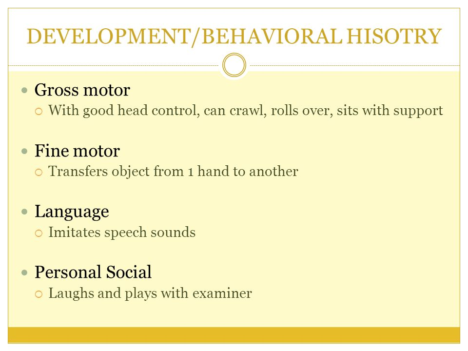 DEVELOPMENT/BEHAVIORAL HISOTRY