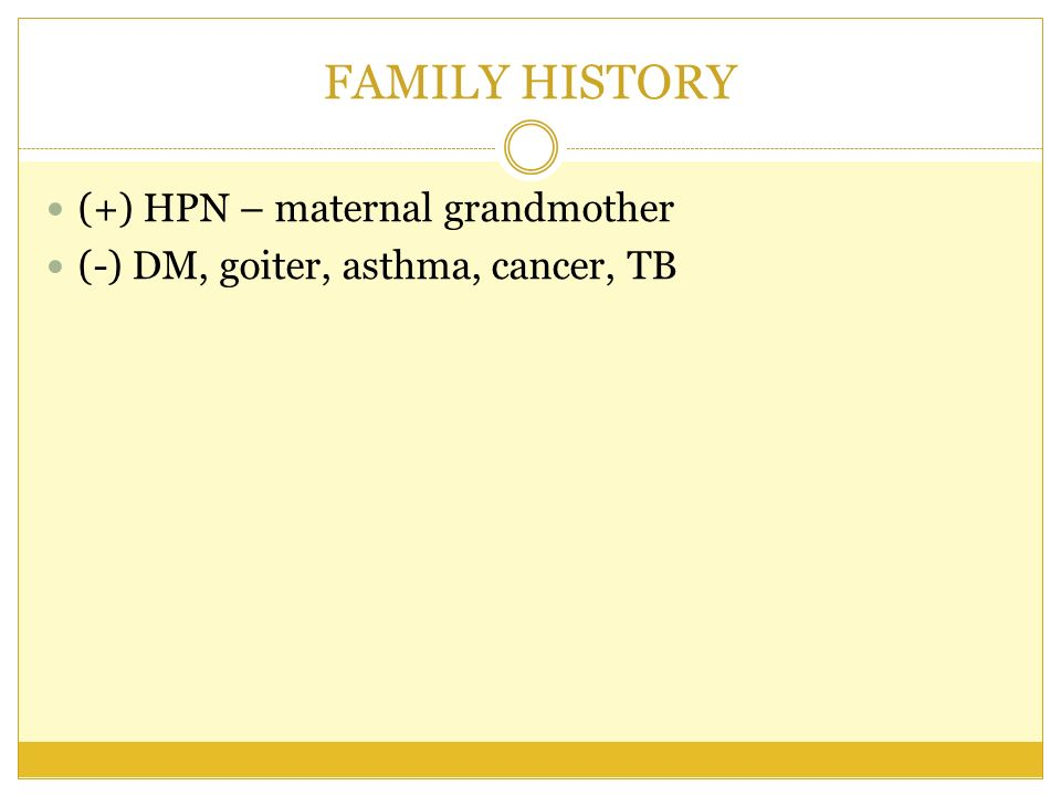 FAMILY HISTORY (+) HPN – maternal grandmother