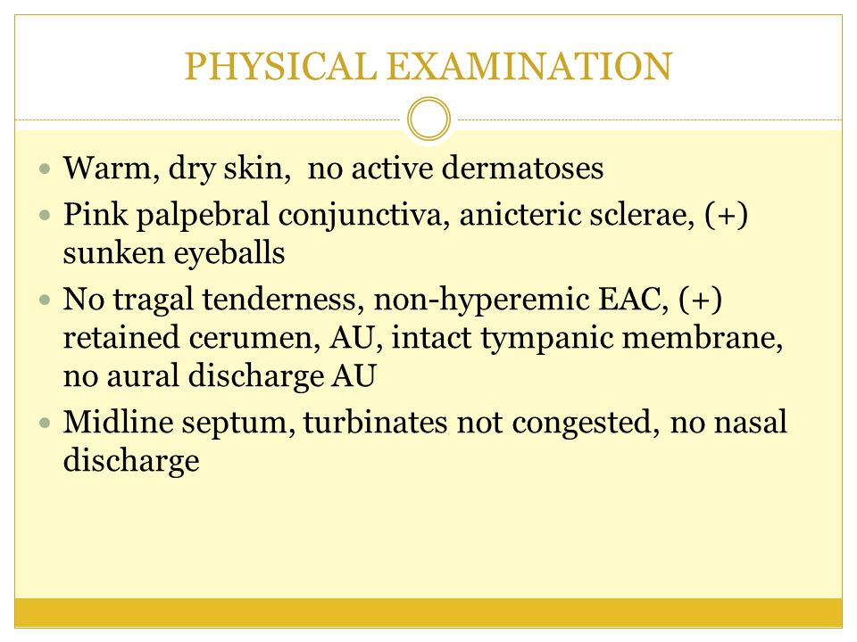 PHYSICAL EXAMINATION Warm, dry skin, no active dermatoses