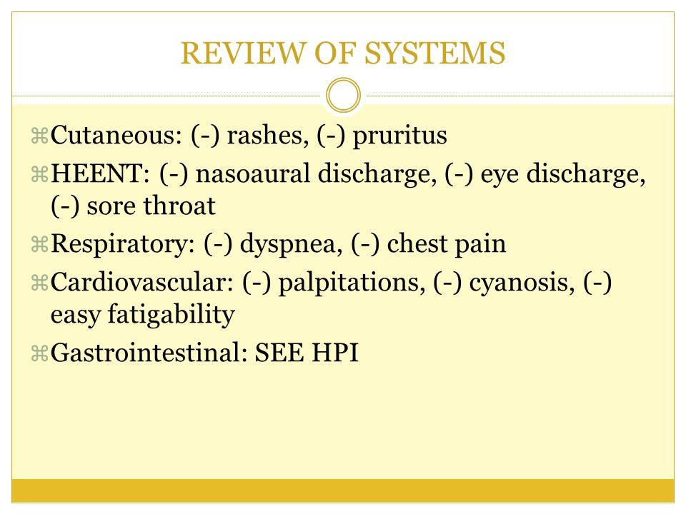 REVIEW OF SYSTEMS Cutaneous: (-) rashes, (-) pruritus