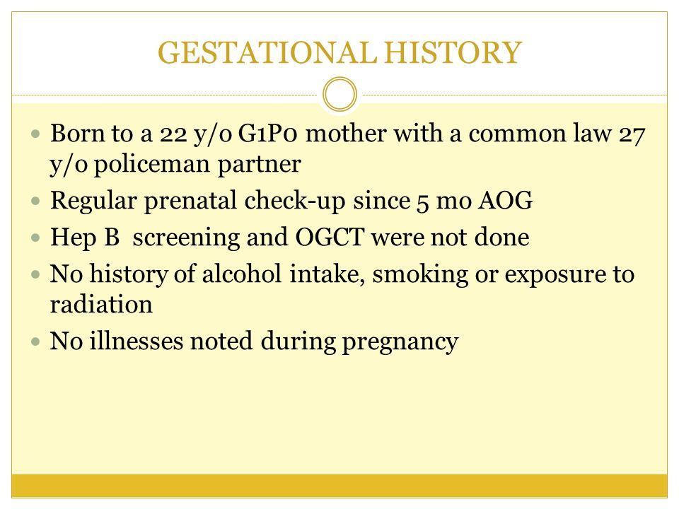 GESTATIONAL HISTORY Born to a 22 y/o G1P0 mother with a common law 27 y/o policeman partner. Regular prenatal check-up since 5 mo AOG.