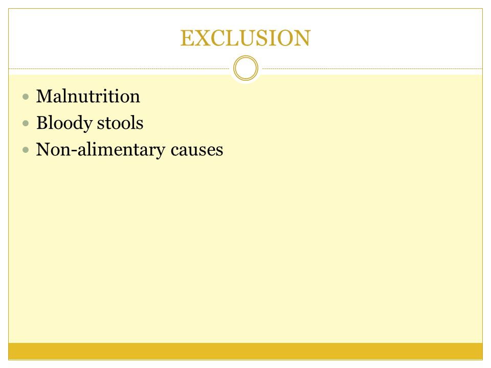 EXCLUSION Malnutrition Bloody stools Non-alimentary causes