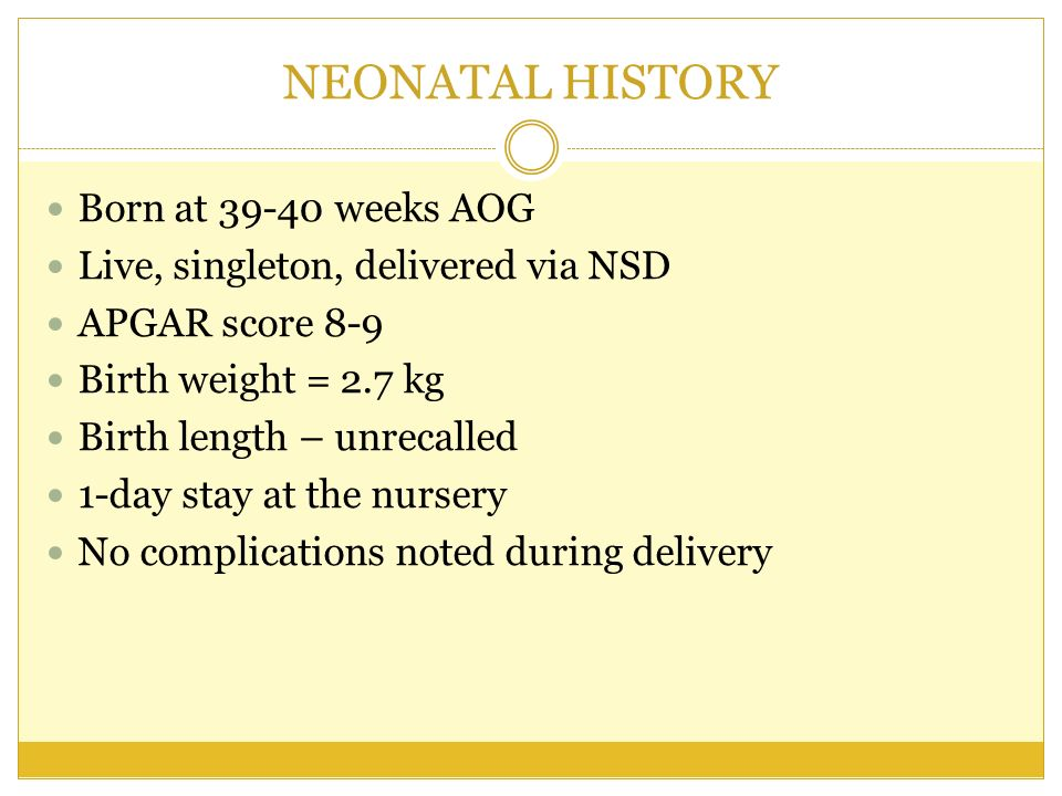 NEONATAL HISTORY Born at 39-40 weeks AOG