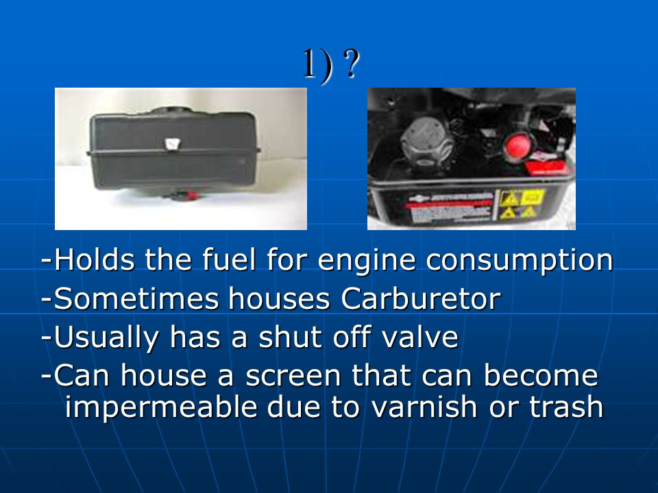 1) -Holds the fuel for engine consumption