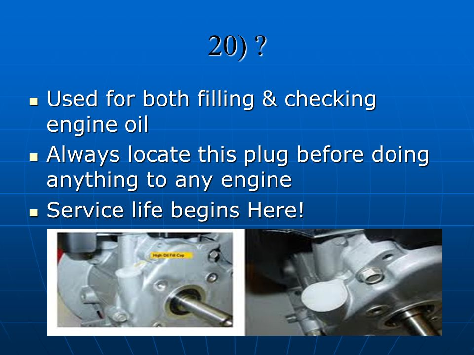 20) Used for both filling & checking engine oil