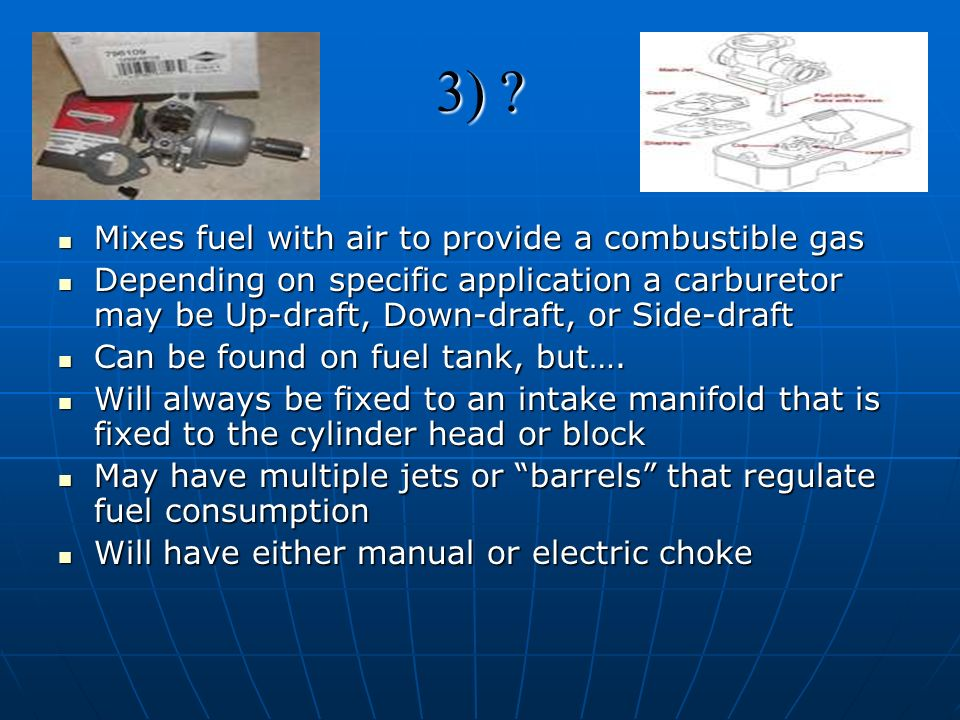 3) Mixes fuel with air to provide a combustible gas