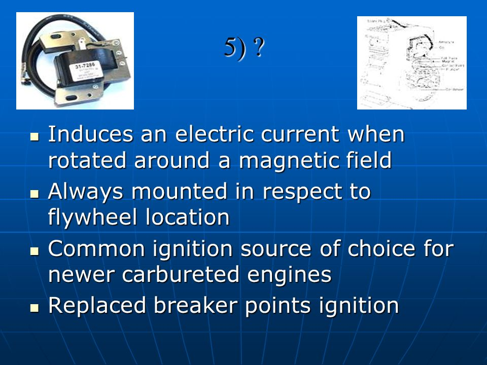5) Induces an electric current when rotated around a magnetic field