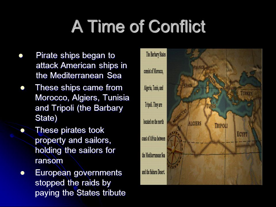 A Time of Conflict Pirate ships began to attack American ships in the Mediterranean Sea.