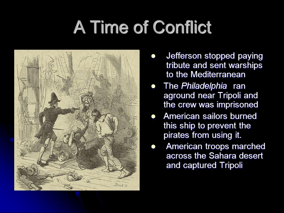 A Time of Conflict Jefferson stopped paying tribute and sent warships to the Mediterranean.