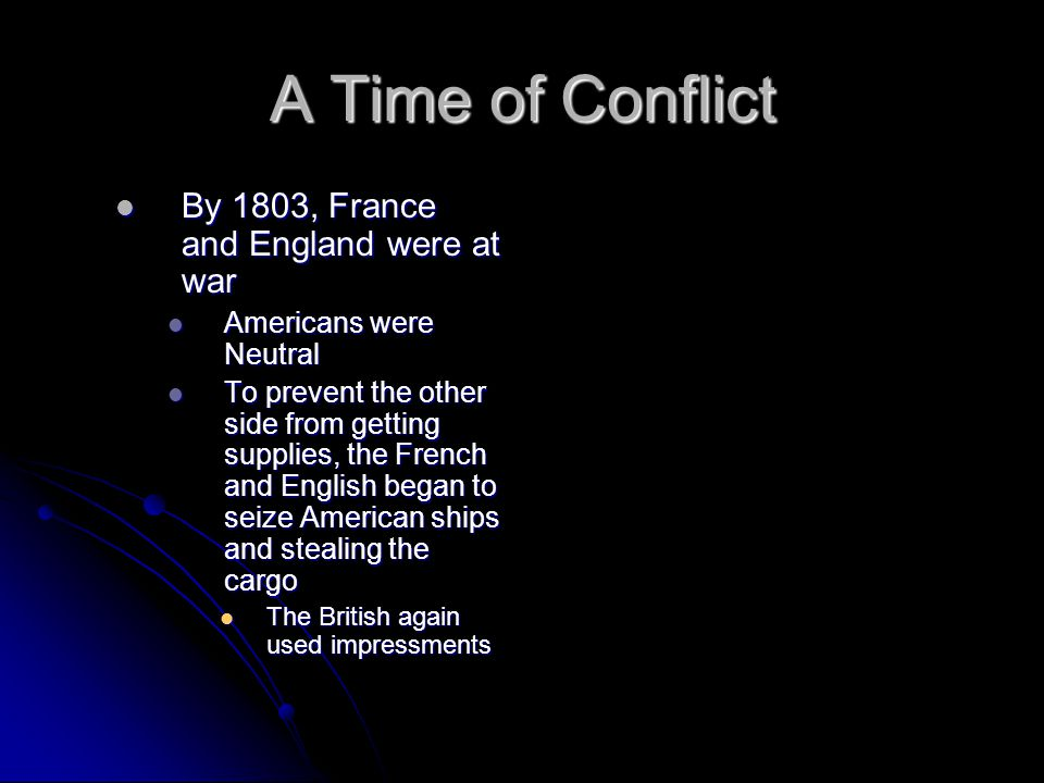 A Time of Conflict By 1803, France and England were at war