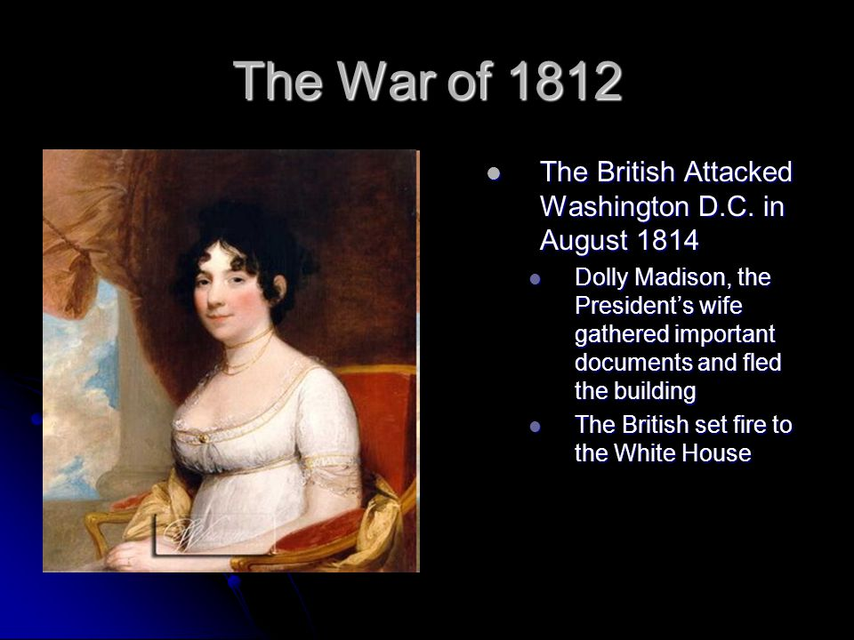 The War of 1812 The British Attacked Washington D.C. in August 1814