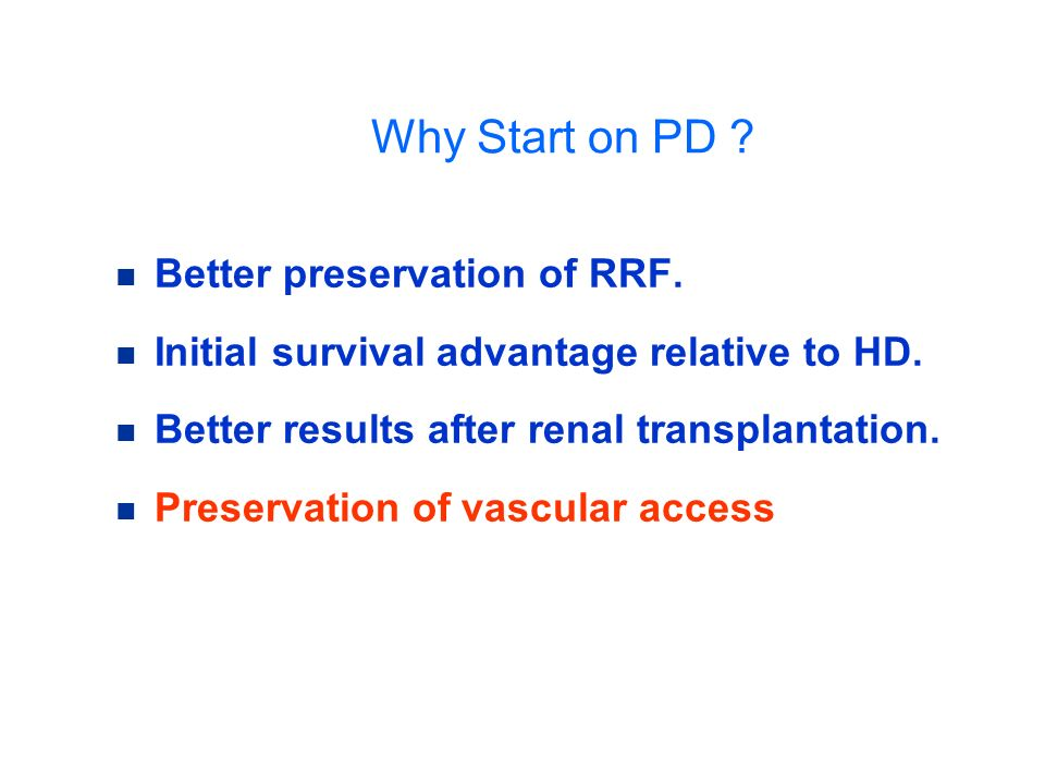 Why Start on PD Better preservation of RRF.