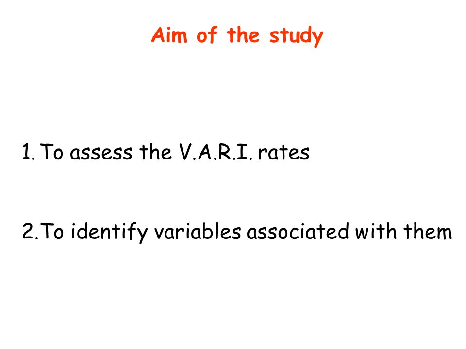 Aim of the study To assess the V.A.R.I. rates To identify variables associated with them