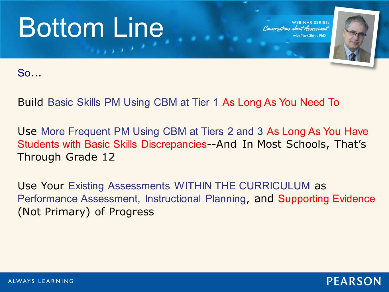Bottom Line So... Build Basic Skills PM Using CBM at Tier 1 As Long As You Need To.