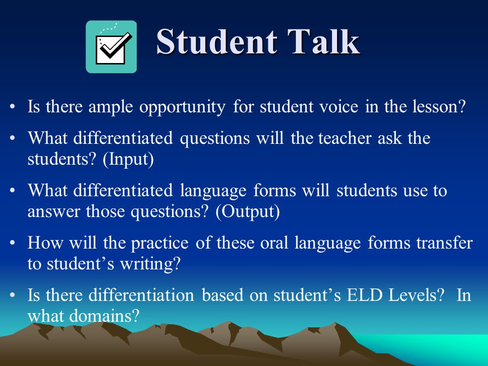 Student Talk Is there ample opportunity for student voice in the lesson What differentiated questions will the teacher ask the students (Input)