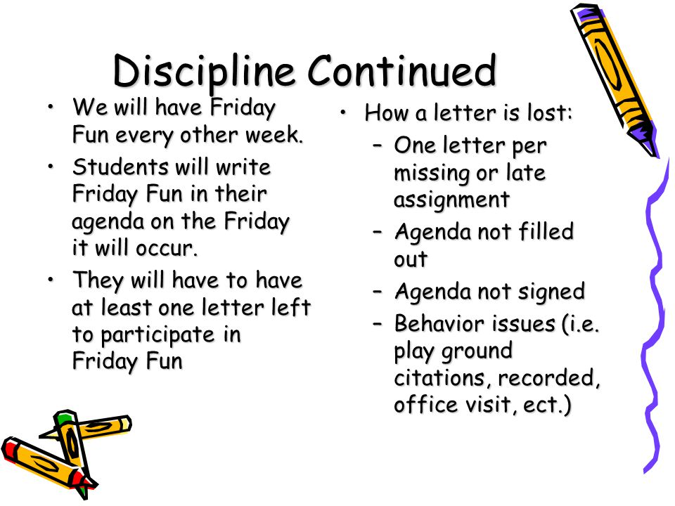 Discipline Continued We will have Friday Fun every other week.