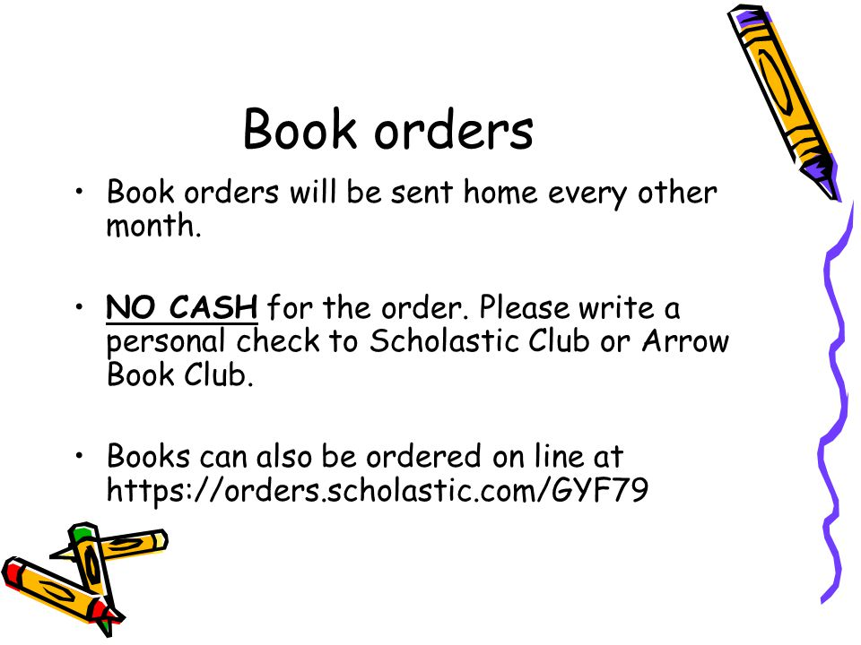 Book orders Book orders will be sent home every other month.