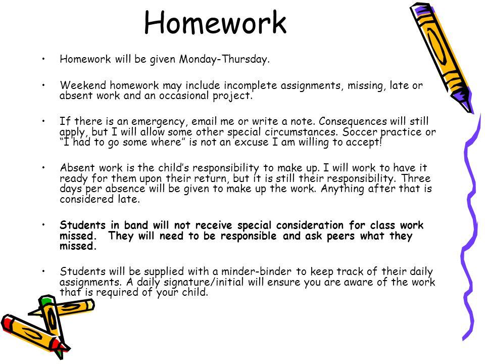 Homework Homework will be given Monday-Thursday.