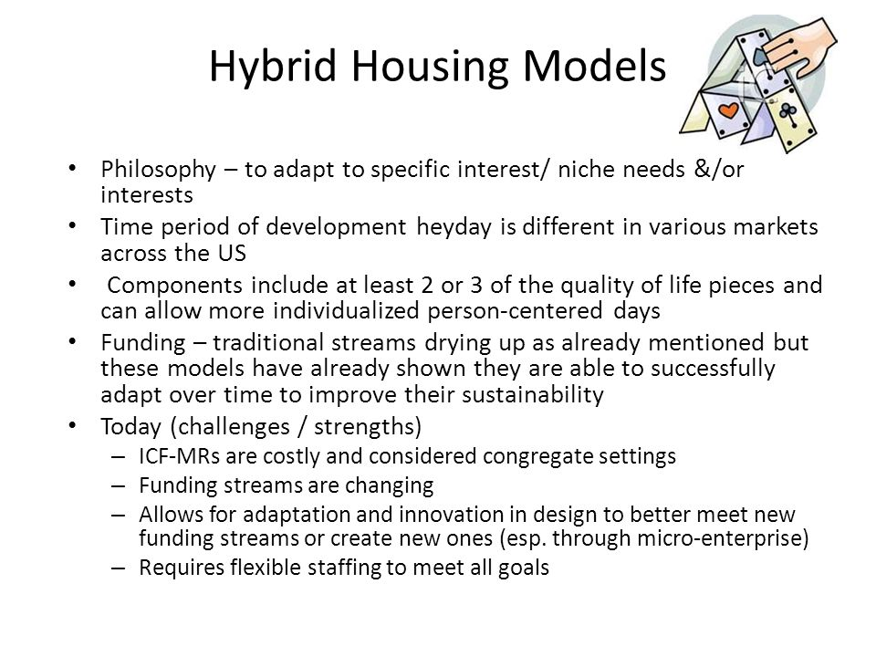 Hybrid Housing Models Philosophy – to adapt to specific interest/ niche needs &/or interests.
