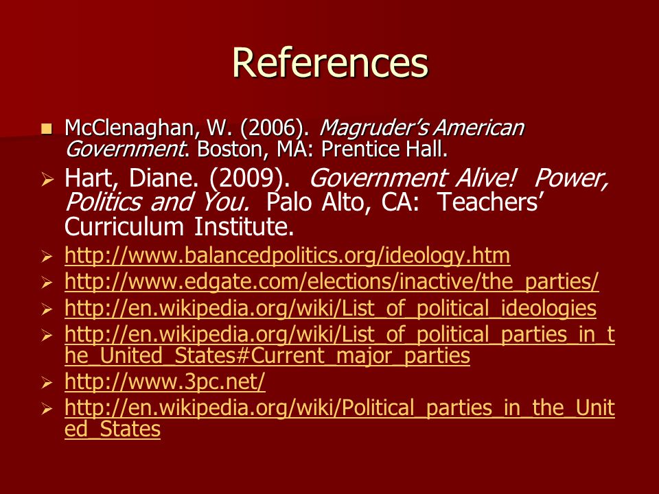 References McClenaghan, W. (2006). Magruder's American Government. Boston, MA: Prentice Hall.