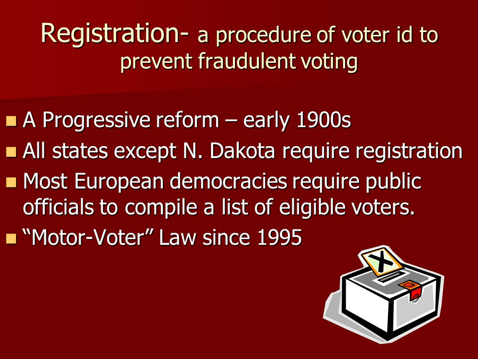 Registration- a procedure of voter id to prevent fraudulent voting