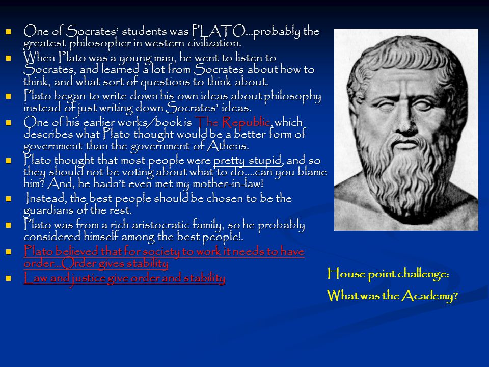 One of Socrates' students was PLATO…probably the greatest philosopher in western civilization.