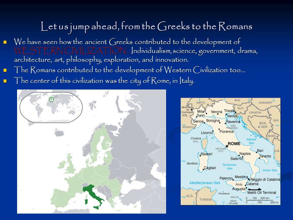 Let us jump ahead, from the Greeks to the Romans