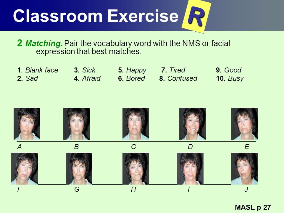 Classroom ExerciseR. 2 Matching. Pair the vocabulary word with the NMS or facial expression that best matches.