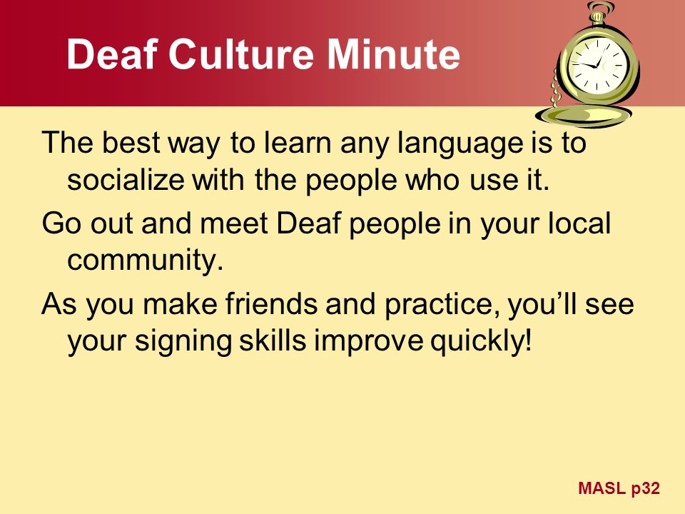 Deaf Culture Minute The best way to learn any language is to socialize with the people who use it.