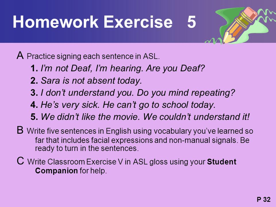Homework Exercise 5 A Practice signing each sentence in ASL.