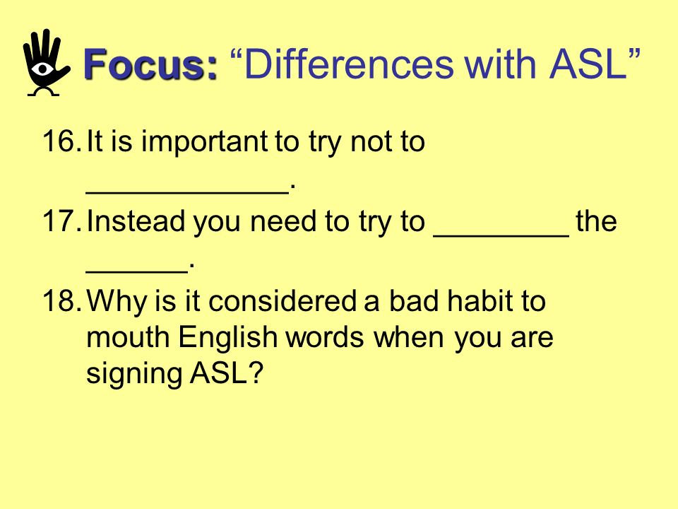 Focus: Differences with ASL