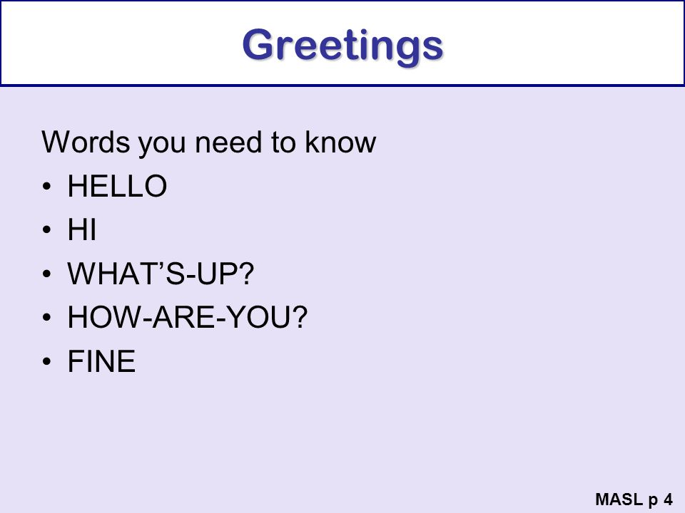 Greetings Words you need to know HELLO HI WHAT'S-UP HOW-ARE-YOU FINE