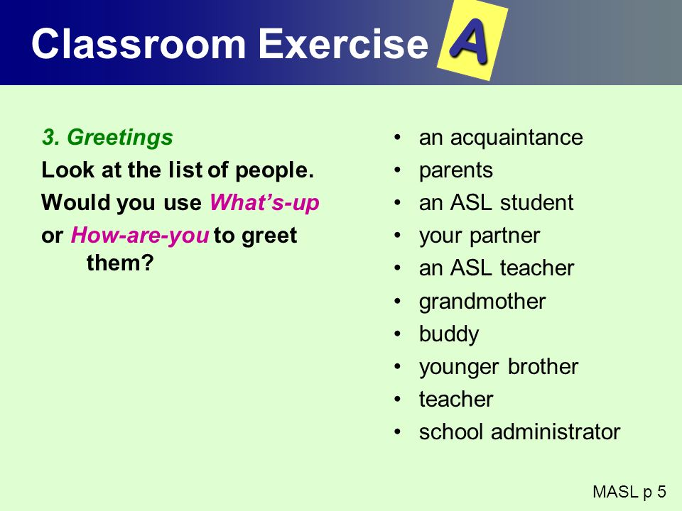 A Classroom Exercise 3. Greetings Look at the list of people.
