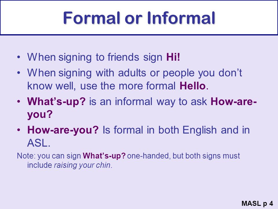 Formal or Informal When signing to friends sign Hi!
