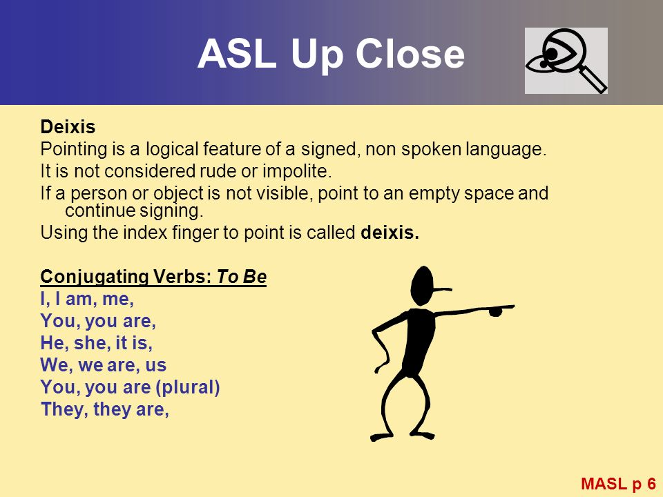 ASL Up Close Deixis. Pointing is a logical feature of a signed, non spoken language. It is not considered rude or impolite.