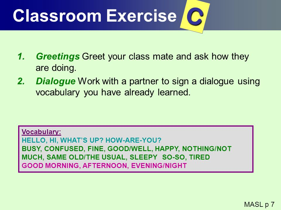 Classroom ExerciseC. Greetings Greet your class mate and ask how they are doing.