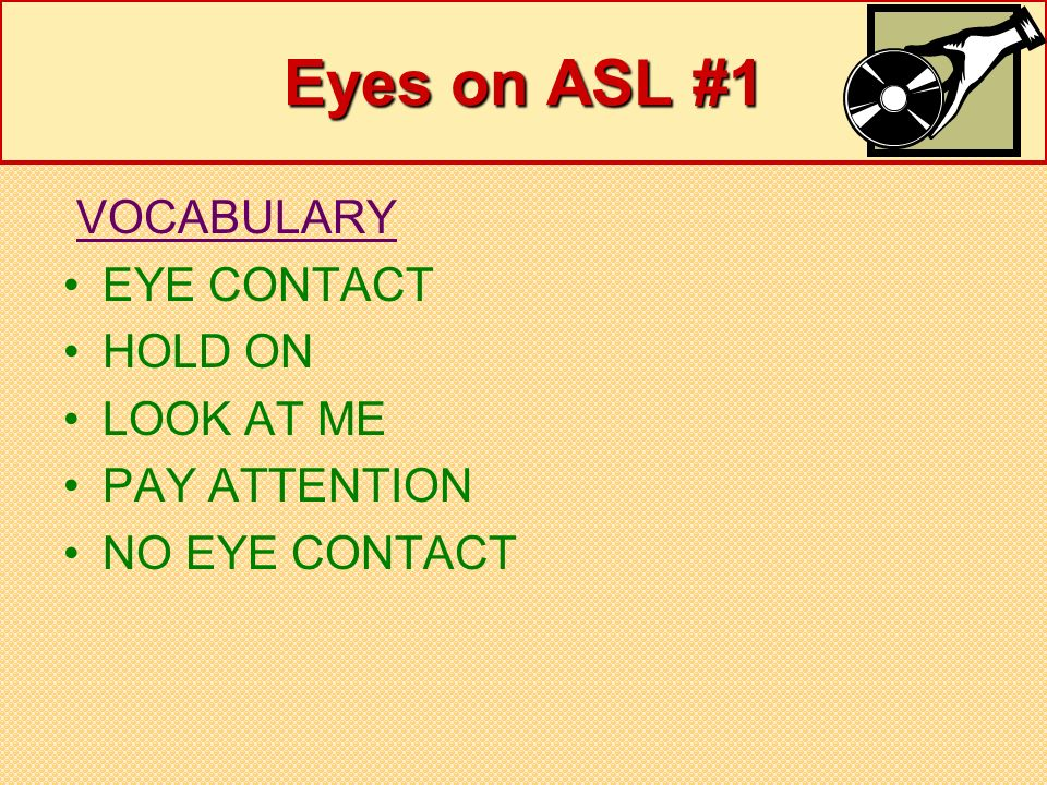 Eyes on ASL #1 VOCABULARY EYE CONTACT HOLD ON LOOK AT ME PAY ATTENTION
