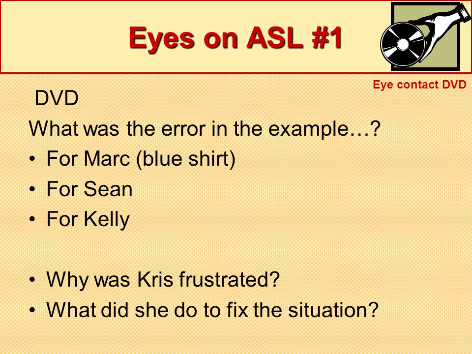 Eyes on ASL #1 DVD What was the error in the example…