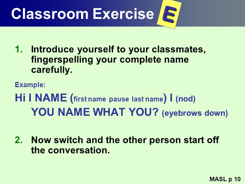 E Classroom Exercise Hi I NAME (first name pause last name) I (nod)